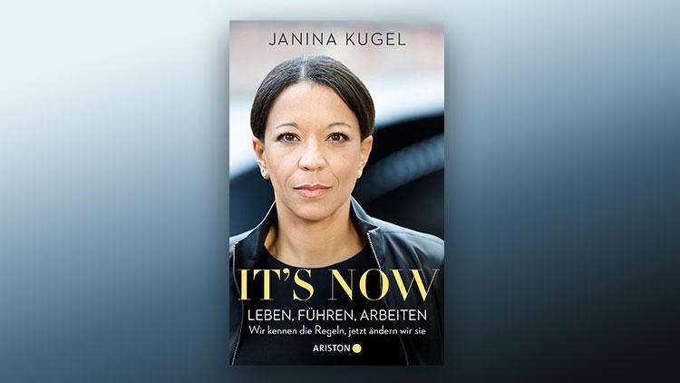 Janina Kugel: It's now: Leben, führen, arbeiten – Wir kennen die Regeln, jetzt ändern wir sie